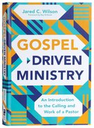 Gospel-Driven Ministry: An Introduction to the Calling and Work of a Pastor Hardback