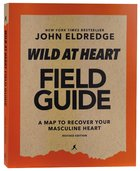 Wild At Heart (Revised Edition): Discovering the Secret of a Man's Soul (Field Guide) Paperback