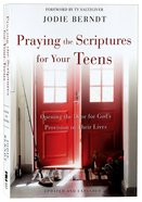 Praying the Scriptures For Your Teens: Opening the Door For God's Provision in Their Lives Paperback