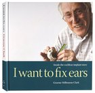 I Want to Fix Ears: Inside the Cochlear Implant Story Hardback