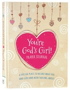 You're God's Girl! Prayer Journal: A Special Place to Record What You and God Have Been Talking About Hardback