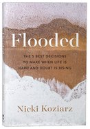 Flooded: The 5 Best Decisions to Make When Life is Hard and Doubt is Rising Paperback