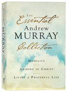 The Essential Andrew Murray Collection: Humility, Abiding in Christ, Living a Prayerful Life Paperback