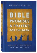 Bible Promises and Prayers For Children: Releasing Your Child's Divine Destiny (31 Day Prayer Devotional) Hardback