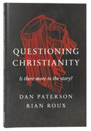 Questioning Christianity: Is There More to the Story? Paperback
