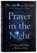 Prayer in the Night: For Those Who Work Or Watch Or Weep Hardback