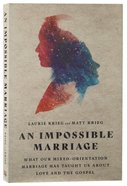 An Impossible Marriage: What Our Mixed-Orientation Marriage Has Taught Us About Love and the Gospel Paperback