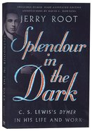 Splendour in the Dark: C. S. Lewis's Dymer in His Life and Work Paperback