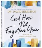 God Has Not Forgotten You: He is With You, Even in Uncertain Times Hardback
