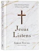 Jesus Listens: Daily Devotional Prayers of Peace, Joy, and Hope Hardback