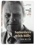 Saturdays With Billy: My Friendship With Billy Graham Hardback