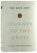 Journey to the Cross: A 40-Day Lenten Devotional Hardback