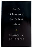 He is There and He is Not Silent (Francis A Schaeffer Classic Series) Hardback
