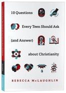 10 Questions Every Teen Should Ask (and Answer) About Christianity Paperback