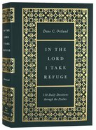 In the Lord I Take Refuge: 150 Daily Devotions Through the Psalms Hardback