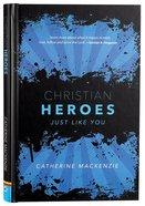 Christian Heroes: Just Like You Hardback