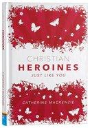 Christian Heroines: Just Like You (2nd Edition) Hardback