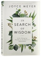 In Search of Wisdom: Life-Changing Truths in the Book of Proverbs Hardback
