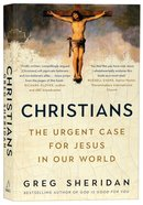 Christians: The Urgent Case For Jesus in Our World Paperback