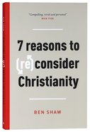 7 Reasons to (Re)consider Christianity Pb (Smaller)