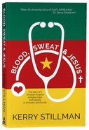 Blood, Sweat and Jesus: The Story of a Christian Hospital Bringing Hope and Healing in a Muslim Community Paperback