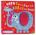 God's Creatures Great and Small (Touch And Feel Book) Board Book