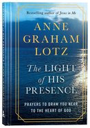 The Light of His Presence: Prayers to Draw You Near to the Heart of God Hardback
