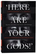 Here Are Your Gods!: Faithful Discipleship in Idolatrous Times Paperback