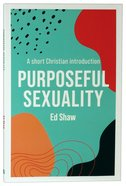 Purposeful Sexuality: A Short Christian Introduction Paperback