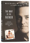 The Way of the Father: Lessons From My Dad, Truths About God Hardback