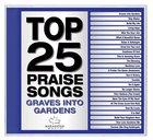 Top 25 Praise Songs: Graves Into Gardens CD