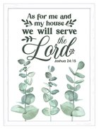 Mdf Framed Wall Art: As For Me and My House We Will Serve the Lord (Joshua 24:15) Plaque