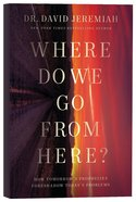 Where Do We Go From Here?: How Tomorrow's Prophecies Foreshadow Today's Problems Paperback