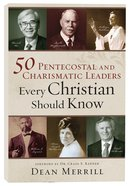50 Pentecostal and Charismatic Leaders Every Christian Should Know eBook