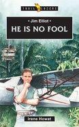 Jim Elliot - He is No Fool (Trail Blazers Series) Paperback
