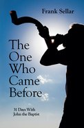 The One Who Came Before: Dipping Into John the Baptist For a Month Paperback