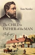 The Child is the Father of the Man: C. H. Spurgeon Paperback