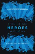 Christian Heroes: Just Like You Paperback