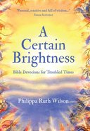 A Certain Brightness: Bible Devotions For Troubled Times Paperback