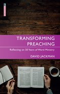 """Transforming Preaching: Reflecting on 50 Years of Word Ministry (Proclamation Trust's """"Preaching The Bible"""" Series) Paperback"""