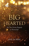 Big Hearted: Are You Giving Happily Or Hesitantly? Paperback