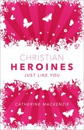 Christian Heroines: Just Like You (2nd Edition) Hardback