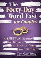 The Forty-Day Word Fast For Couples: A Spiritual Journey to Eliminate Toxic Words From Your Marriage Paperback