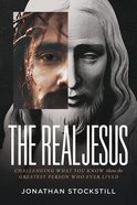 The Real Jesus: Challenging What You Know About the Greatest Person Who Ever Lived Paperback