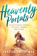 Heavenly Portals: Where Eternity Impacts Your Past, Present, and Future Paperback