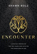 Encounter: A Spiritual Perspective That Will Shape Your Faith For the Coming Move of God Hardback