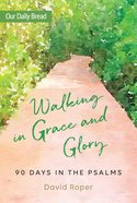 Walking in Grace and Glory: 90 Days in the Psalms (Our Daily Bread Series) Paperback