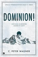 Dominion!: Your Role in Bringing Heaven to Earth Paperback