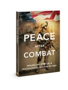 Peace After Combat: Healing the Spiritual and Psychological Wounds of War Paperback