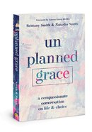 Unplanned Grace: A Compassionate Conversation on Life and Choice Paperback